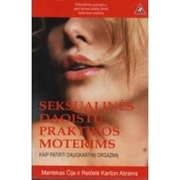 Seksualinės daoistų praktikos moterims: kaip patirti daugkartinį orgazmą/ Čija M.