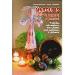 Margutis - šventų velykų simbolis. Visi marginimo būdai, raštai ir patiekalai/ Marcinkas F., Jurėnienė N.