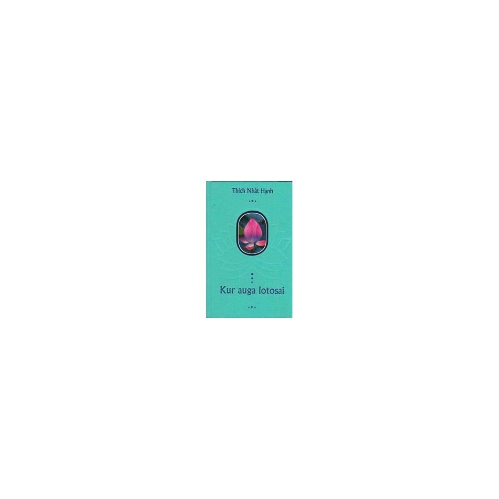 Kur auga lotosai/ Nhat Hanh T.