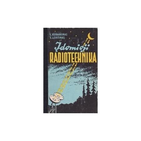 Įdomioji radiotechnika/ Kubarkinas L., Levitinas E.