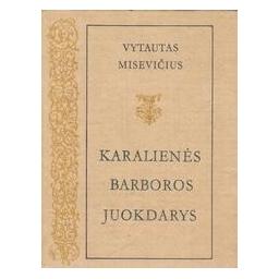 Karalienės Barboros juokdarys/ Misevičius V.