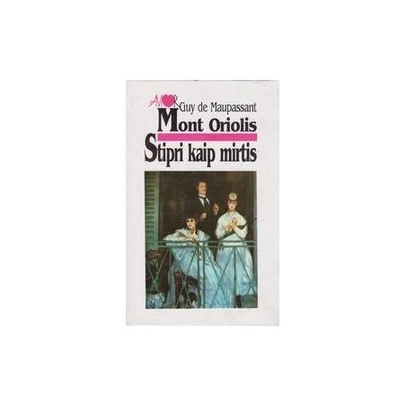 Mont Oriolis. Stipri kaip mirtis/ Gi De Mopasanas