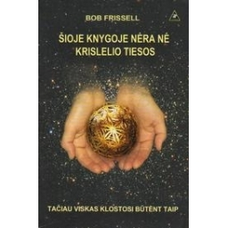 Šioje knygoje nėra nei krislelio tiesos, bet viskas klostosi būtent taip/ Frissell B.