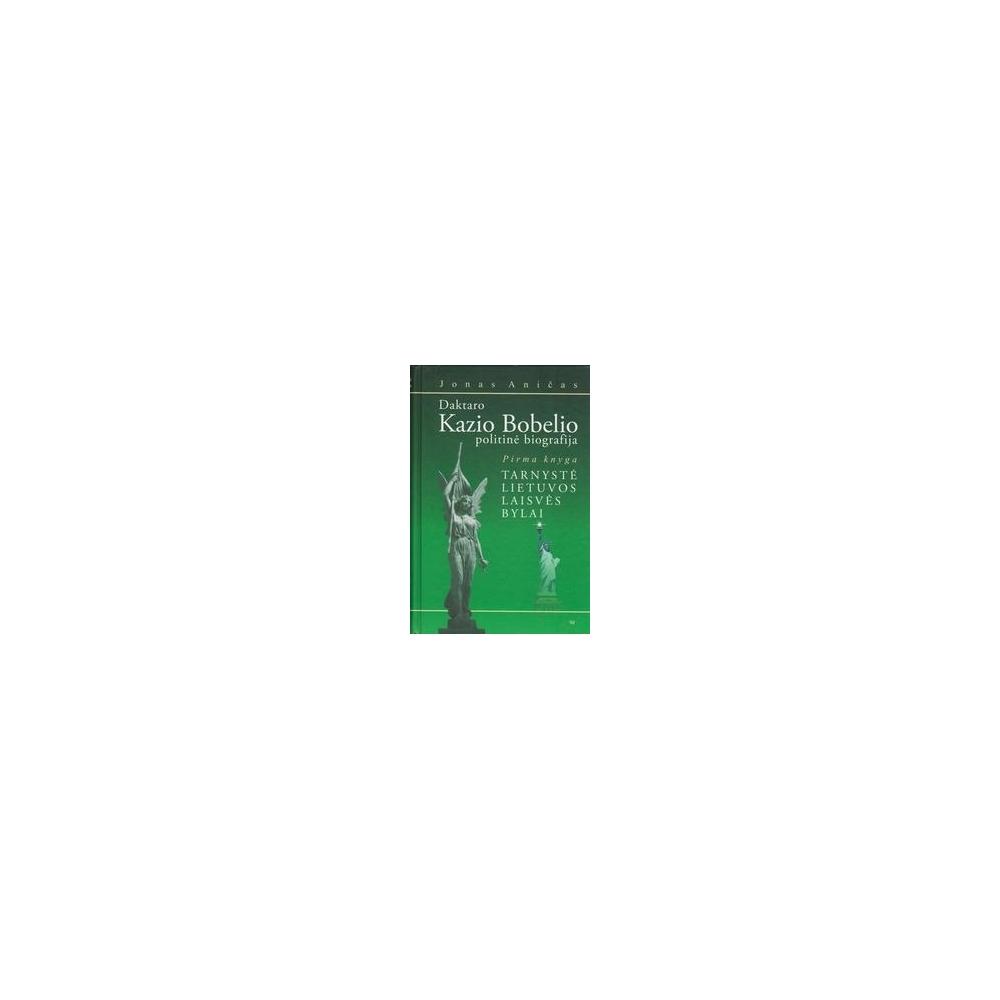Daktaro Kazio Bobelio politinė biografija (1 knyga): Tarnystė Lietuvos laisvės bylai/ Aničas J.
