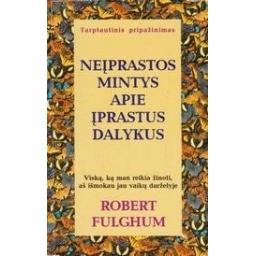Neįprastos mintys apie įprastus dalykus/ Fulghum R.