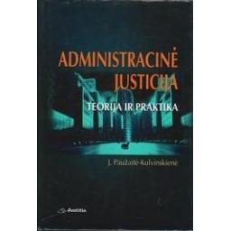 Administracinė justicija: teorija ir praktika/ Paužaitė-Kulvinskienė J.