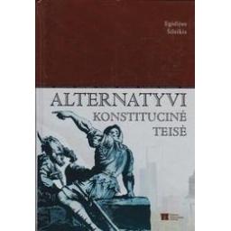 Alternatyvi konstitucinė teisė/ Šileikis E.