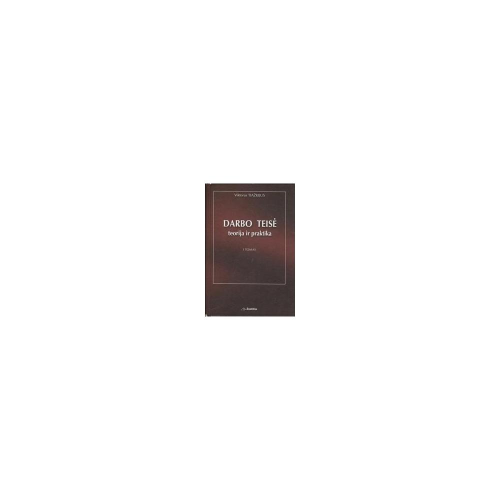 Darbo teisė: teorija ir praktika (I tomas)/ Tiažkijus V.