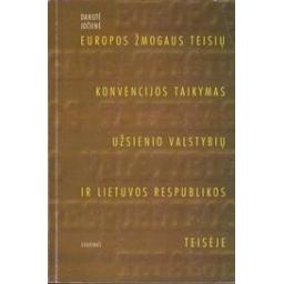 Europos žmogaus teisių konvencijos taikymas: užsienio valstybių ir Lietuvos Respublikos teisėje/ Jočienė D.