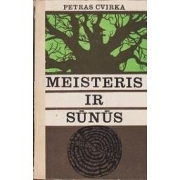 Meisteris ir sūnūs/ Cvirka P.