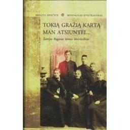 Tokią gražią kartą man atsiuntei... Šatrijos Raganos šeimos atvirlaiškiai/ Speičytė B. Kvietkauskas M.