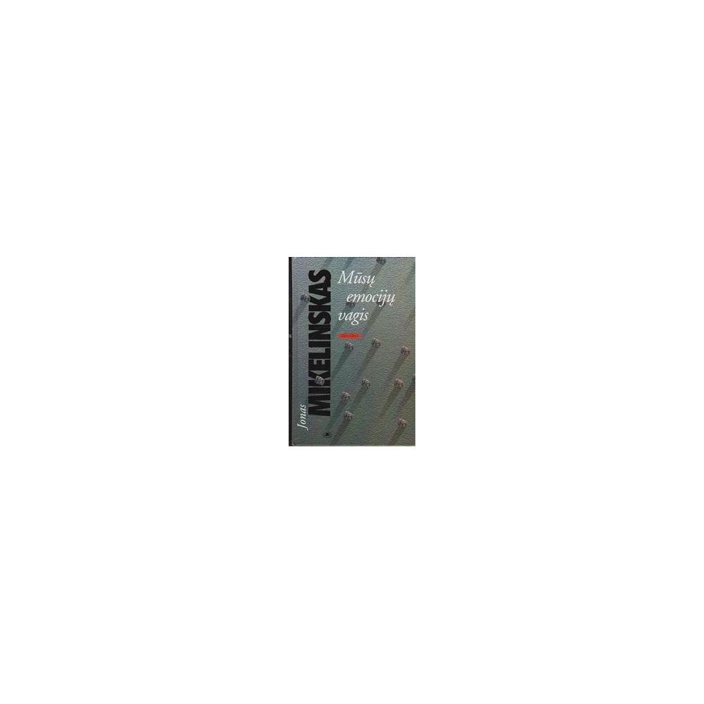 Mūsų emocijų vagis/ Mikelinskas J.