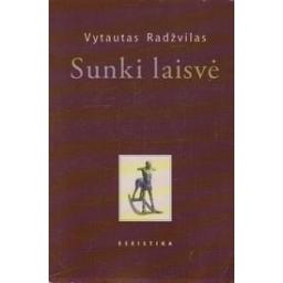 Sunki laisvė: eseistika/ Radžvilas V.