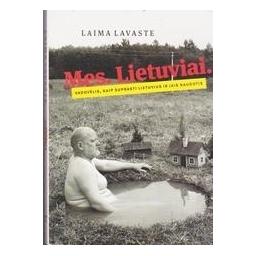 Mes. Lietuviai. Vadovėlis, kaip suprasti lietuvius ir jais naudotis/ Laima Lavaste