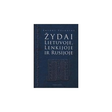 Žydai Lietuvoje, Lenkijoje ir Rusijoje/ Antony Polonsky