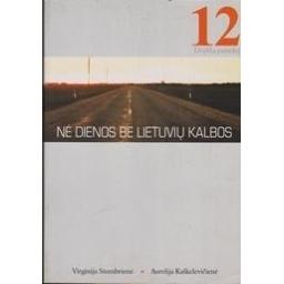Nė dienos be lietuvių kalbos: 12 pamokų/ Stumbrienė Virginija, Kaškelevičienė Aurelija