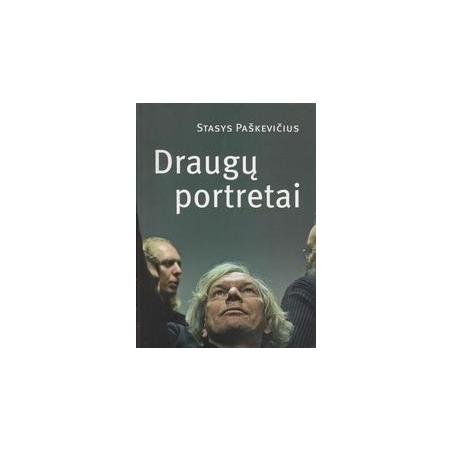 Draugų portretai/ Stasys Paškevičius