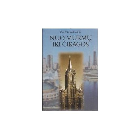 Nuo Murmų iki Čikagos/ Rimšelis V.
