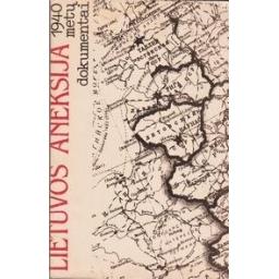 Lietuvos aneksija. 1940 metų dokumentai/ Gudaitis Leonas