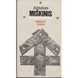 Miškinis Antanas - Sulaužyti kryžiai