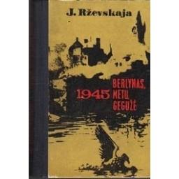 Berlynas, 1945 metų gegužė/ Rževskaja J.