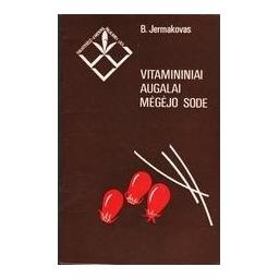 Vitamininiai augalai mėgėjo sode/ Jermakovas Borisas