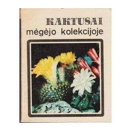 Kaktusai mėgėjo kolekcijoje/ Abramova E.