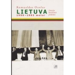 LIETUVA 1990-1993. Istorija karštomis pėdomis/ Ozolas R.