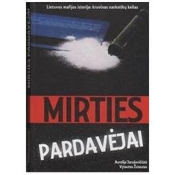 Mirties pardavėjai. Lietuvos mafijos istorija/ Žutautas V., Jaruševičiūtė A.