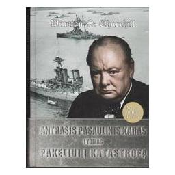 Antrasis pasaulinis karas. Pakeliui į katastrofą (I tomas)/ Churchill W. S.