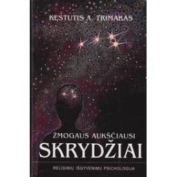 Žmogaus aukščiausi skrydžiai (Religinių išgyvenimų psichologija)/ Kęstutis A. Trimakas