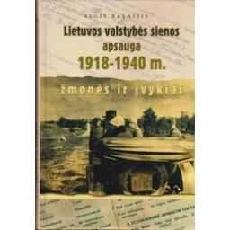 Lietuvos valstybės sienos apsauga 1918-1940 m.: žmonės ir įvykiai/ Balaišis A.