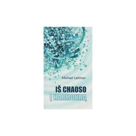Iš chaoso į harmoniją/ Laitman M.