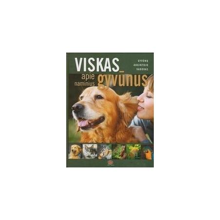 Viskas apie naminius gyvūnus/ Andrulaitytė J., Andziukevičienė R., Gustaitienė J. ir kiti