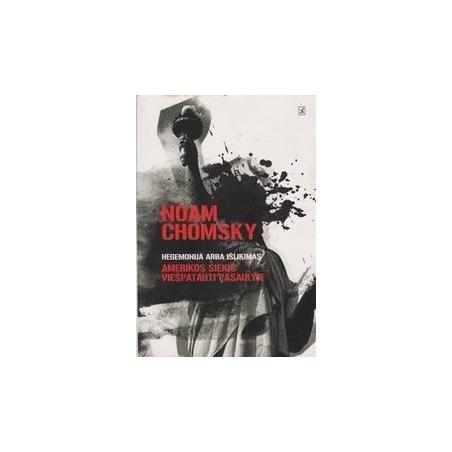 Hegemonija arba išlikimas: Amerikos siekis viešpatauti pasaulyje/ Chomsky N.