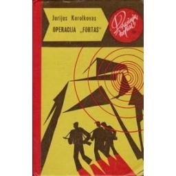 """Operacija """"Fortas"""" (104)/ Korolkovas J."""