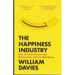 The Happiness Industry: How the Government and Big Business Sold Us Well-Being/ Davies W.