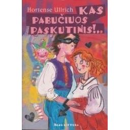 Kas pabučiuos paskutinis!.../ Ullrich Hortense