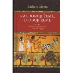 Raudonoji žemė, juodoji žemė. Kasdienis gyvenimas senovės Egipte/ Mertz B.