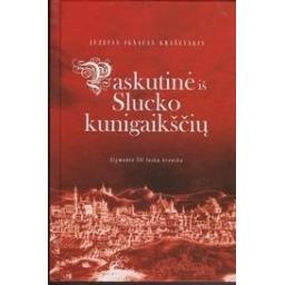 Paskutinė iš Slucko kunigaikščių. Zigmanto III laikų kronika/ Kraševskis J. I.