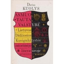 Asmuo, tauta, valstybė Lietuvos Didžiosios Kunigaikštystės istorinėje literatūroje (renesansas ir barokas)/ Kuolys D.