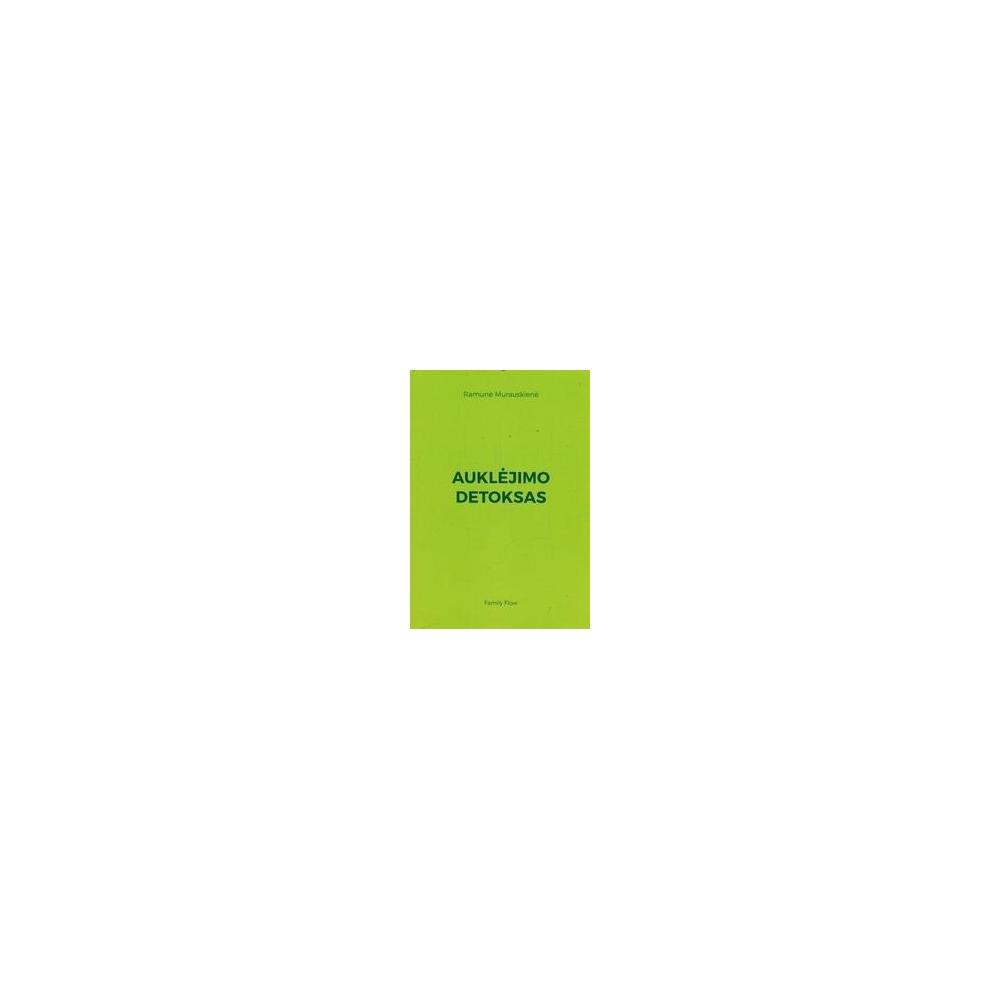 Auklėjimo detoksas/ Murauskienė R.