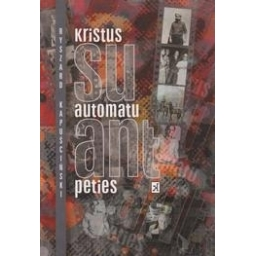 Kristus su automatu ant peties/ Kapuscinski R.