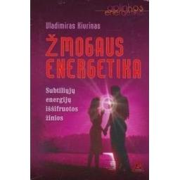 Žmogaus energetika: subtiliųjų energijų iššifruotos žinios/ Kivrinas V.