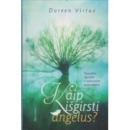 Kaip išgirsti angelus? Pajauskite, išgirskite ir pamatykite savo angelus/ Virtue D.