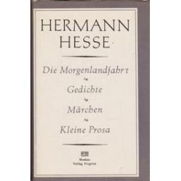 Die Morgenlandfahrt. Gedichte. Marchen. Kleine Prosa/ Hesse H.