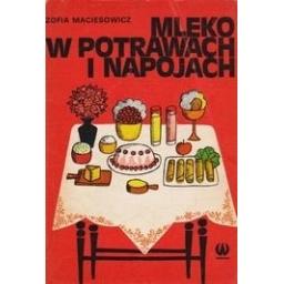 Mleko w potrawach i napojach/ Maciesowicz Z.