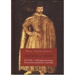 Tarp Rytų ir Vakarų: XVI – XIX a. LDK bajorų kostiumo formavimosi aplinkybės ir pavidalai/ Guzevičiūtė R.