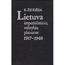 Lietuva imperialistinių valstybių planuose 1917-1940 m./ Žiugžda R.