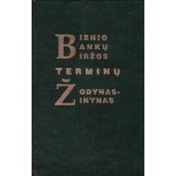 Biznio, bankų, biržos terminų žodynas-žinynas/ Buračas A., Svecevičius B.